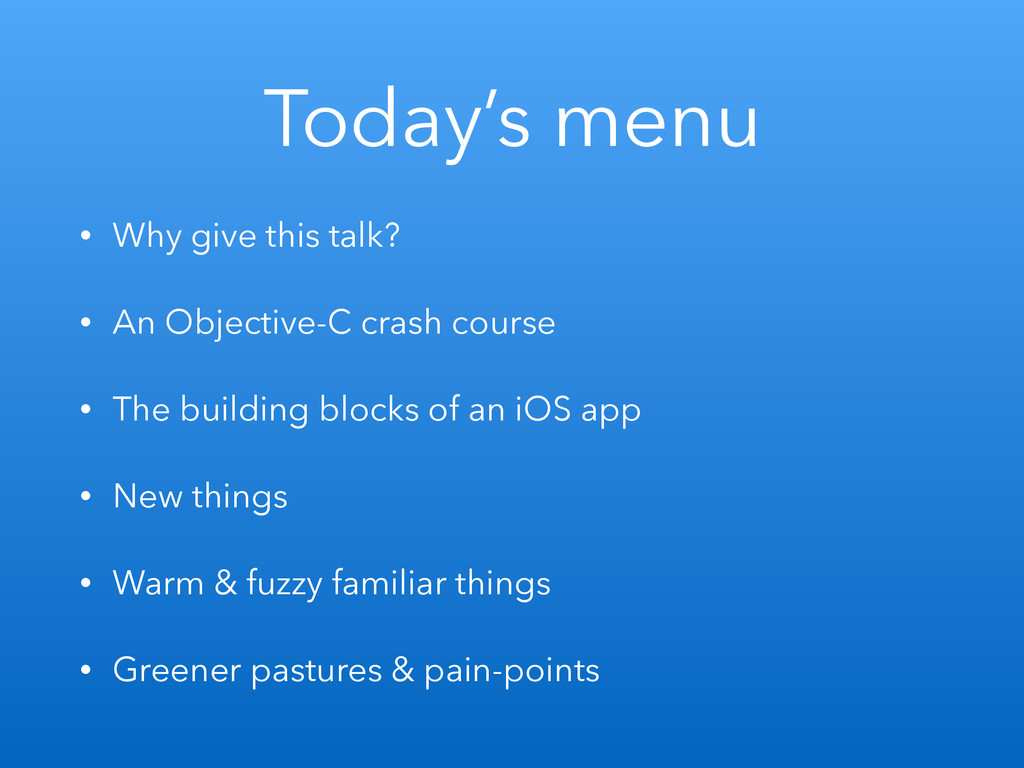 Today's menu • Why give this talk? • An Objecti...