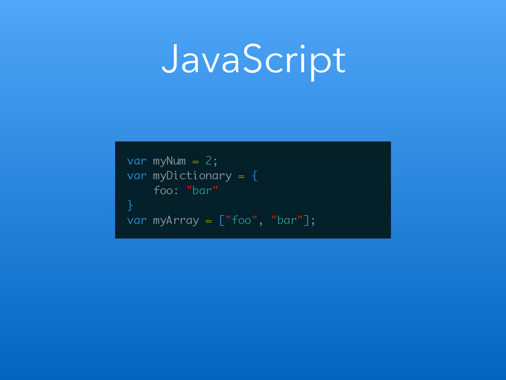 JavaScript var myNum = 2; var myDictionary = { ...