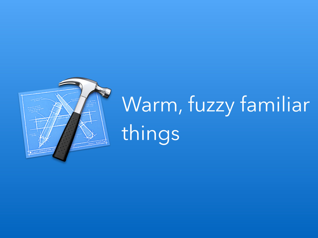 Warm, fuzzy familiar things