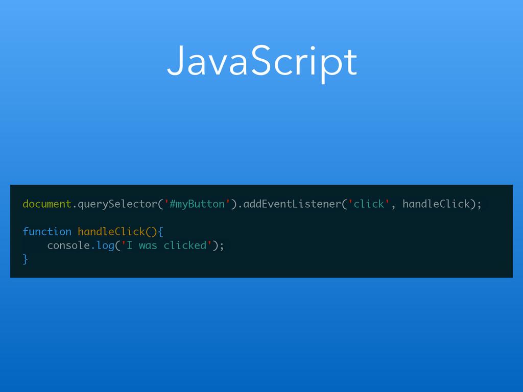 JavaScript document.querySelector('#myButton')....