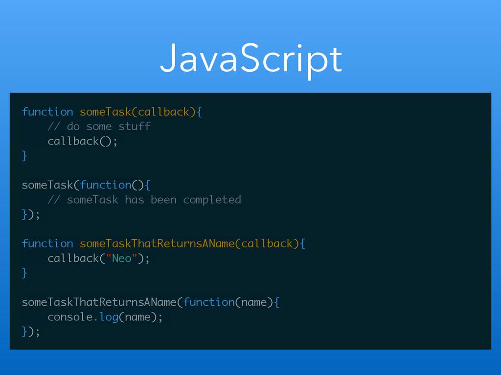 JavaScript function someTask(callback){ // do s...