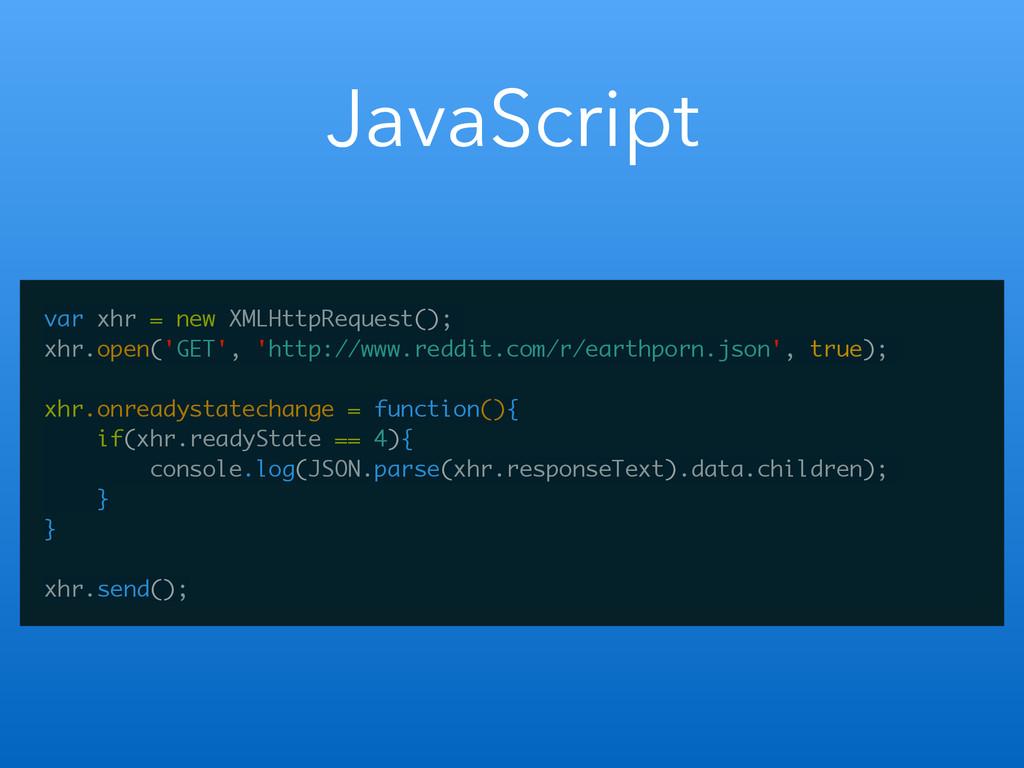 JavaScript var xhr = new XMLHttpRequest(); xhr....