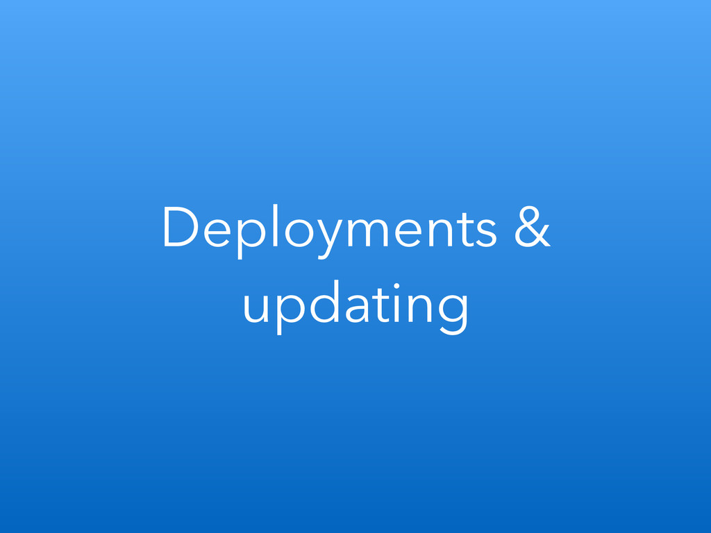 Deployments & updating