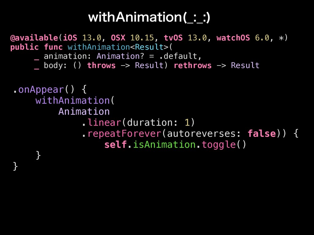 .onAppear() { withAnimation( Animation .linear(...