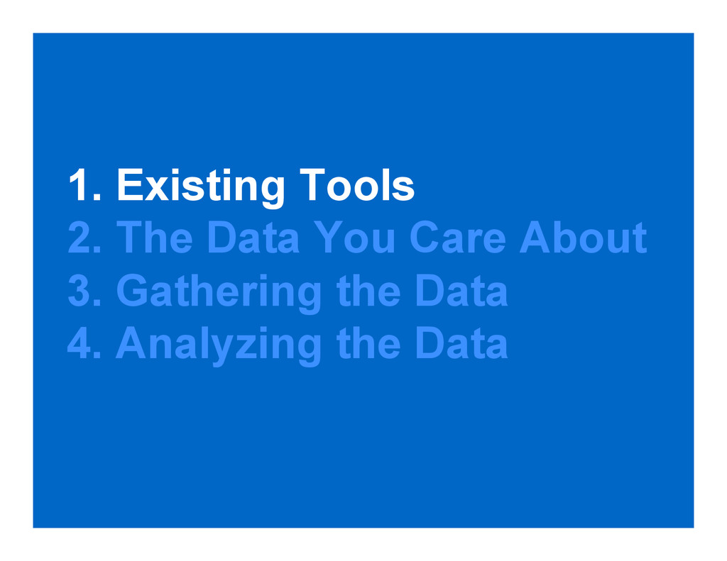1. Existing Tools 2. The Data You Care About 3....