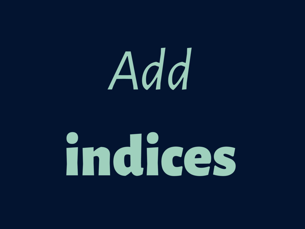 Add indices