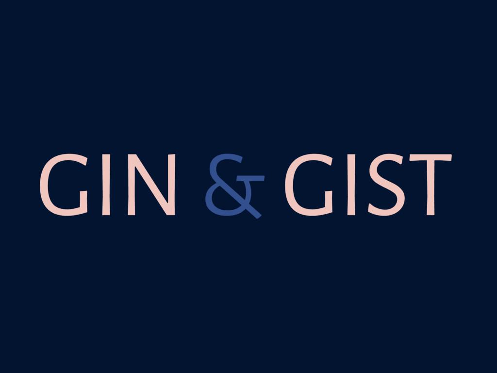 GIN & GIST