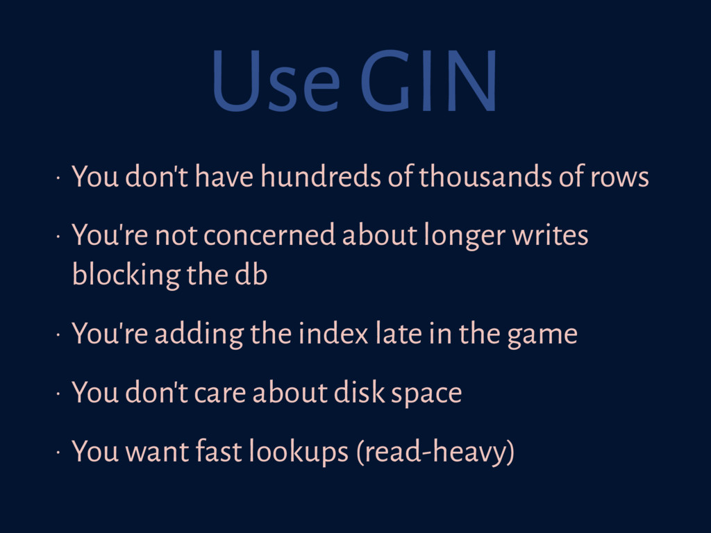 Use GIN • You don't have hundreds of thousands ...
