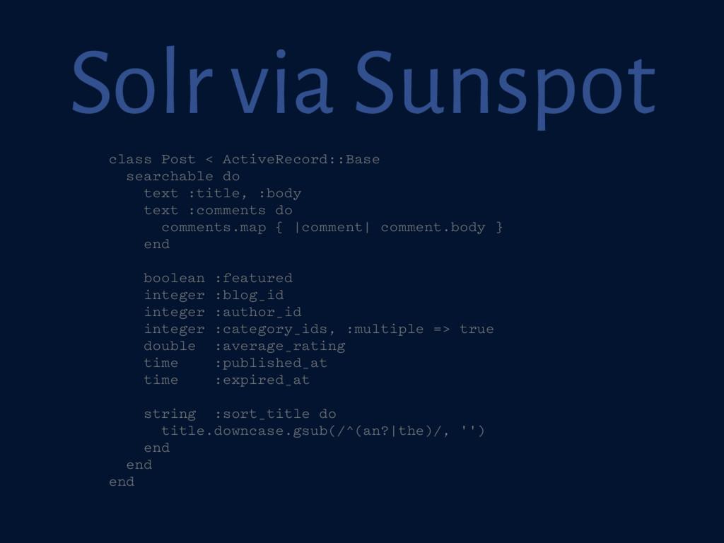 Solr via Sunspot class Post < ActiveRecord::Bas...