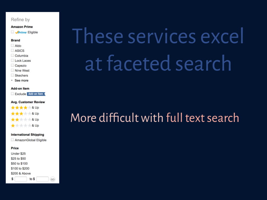 These services excel at faceted search More dif...