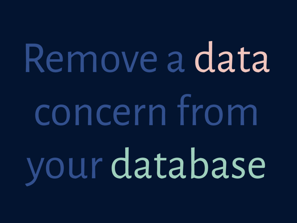Remove a data concern from your database