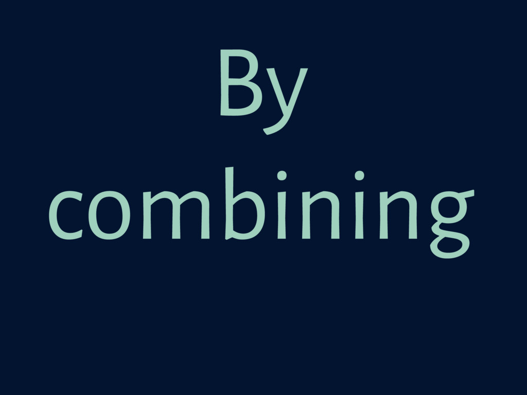 By combining