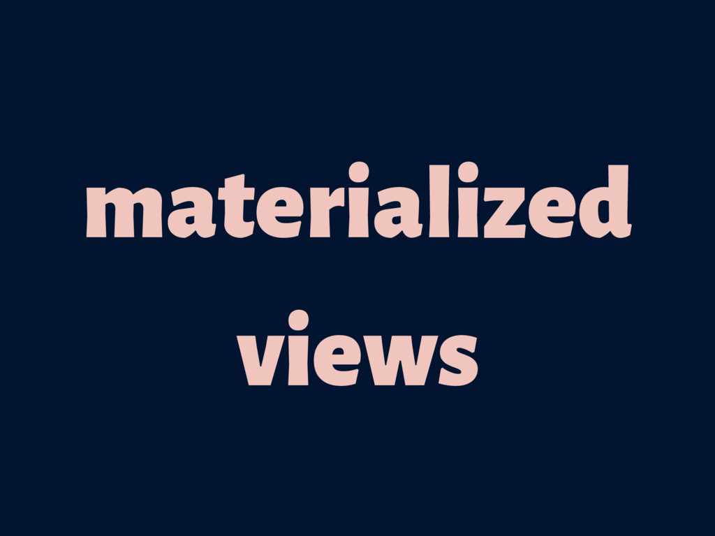 materialized views