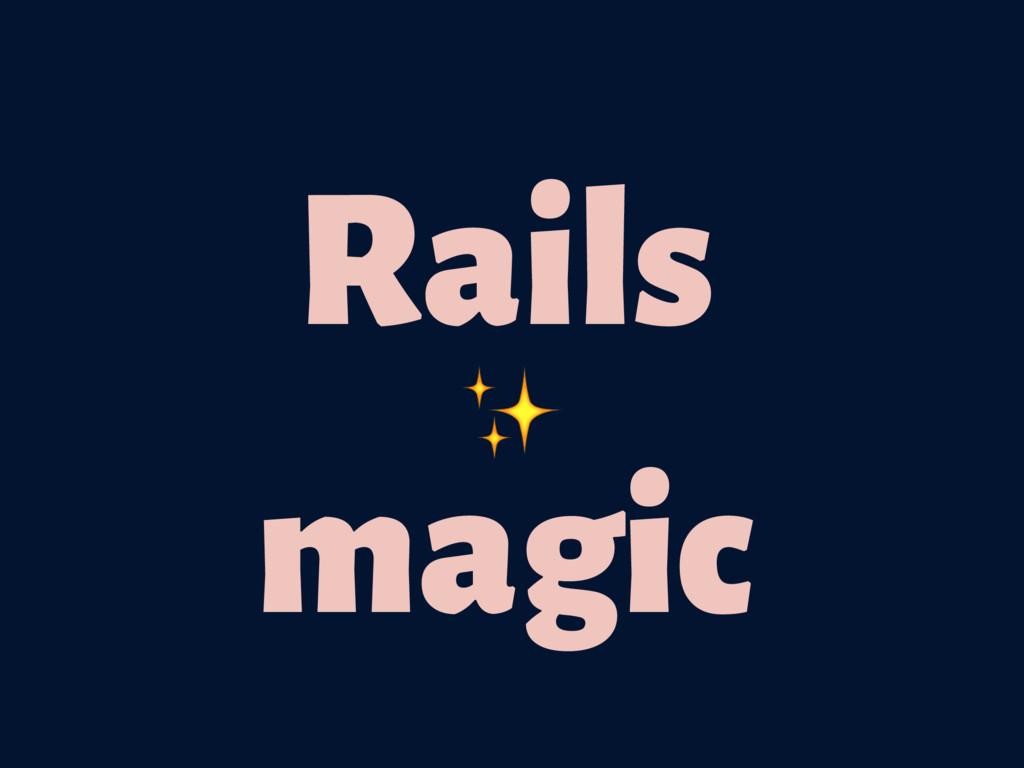Rails magic ✨