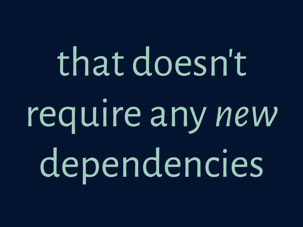 that doesn't require any new dependencies