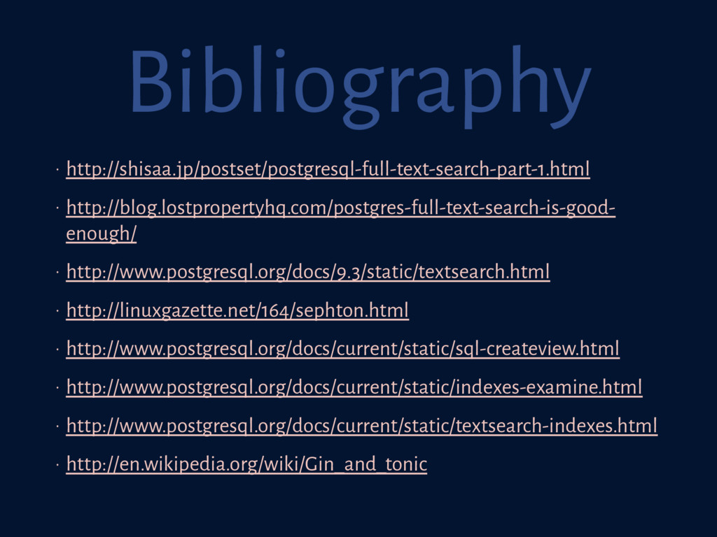 Bibliography • http://shisaa.jp/postset/postgre...