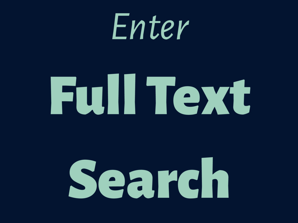 Full Text Search Enter