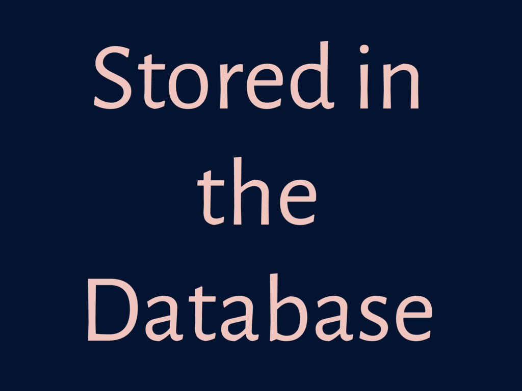 Stored in the Database