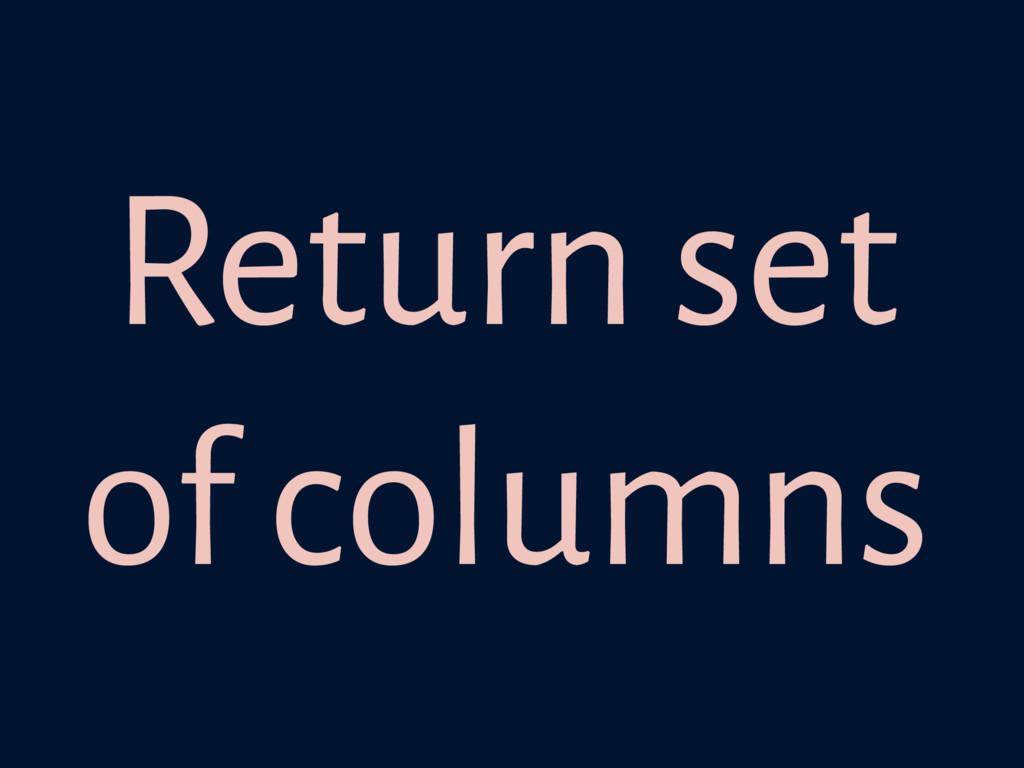 Return set of columns