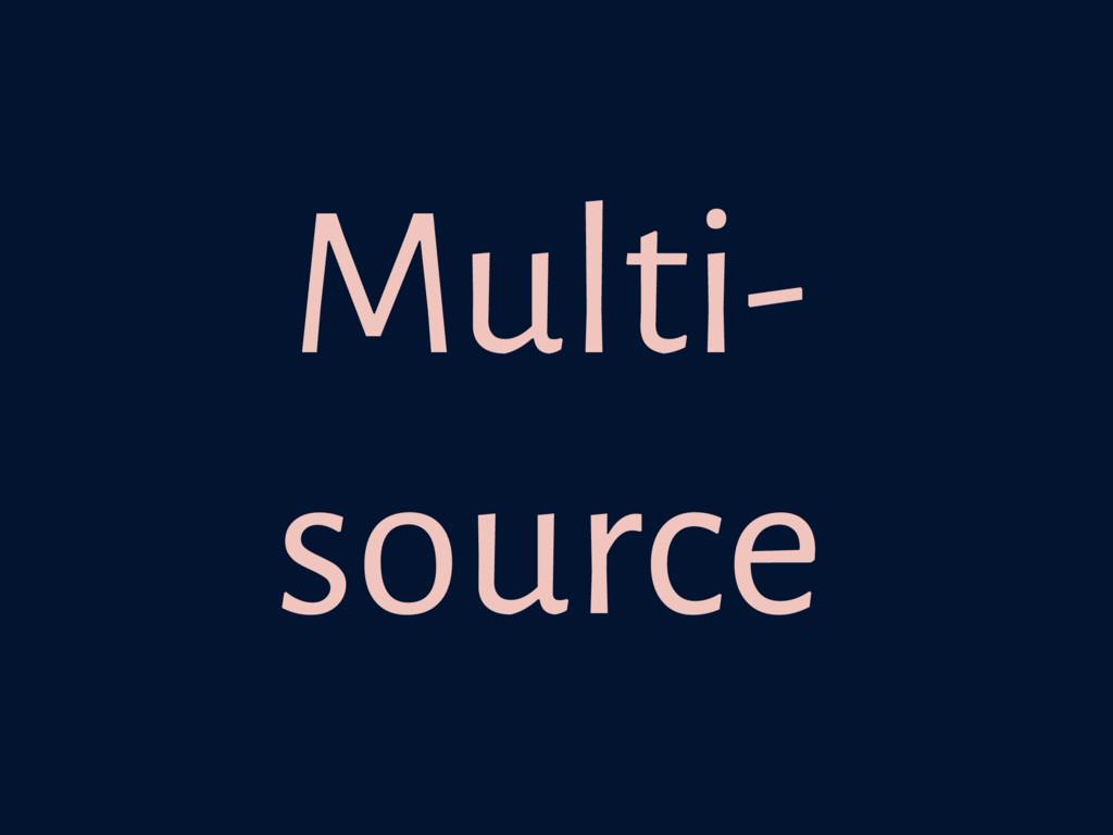 Multi- source