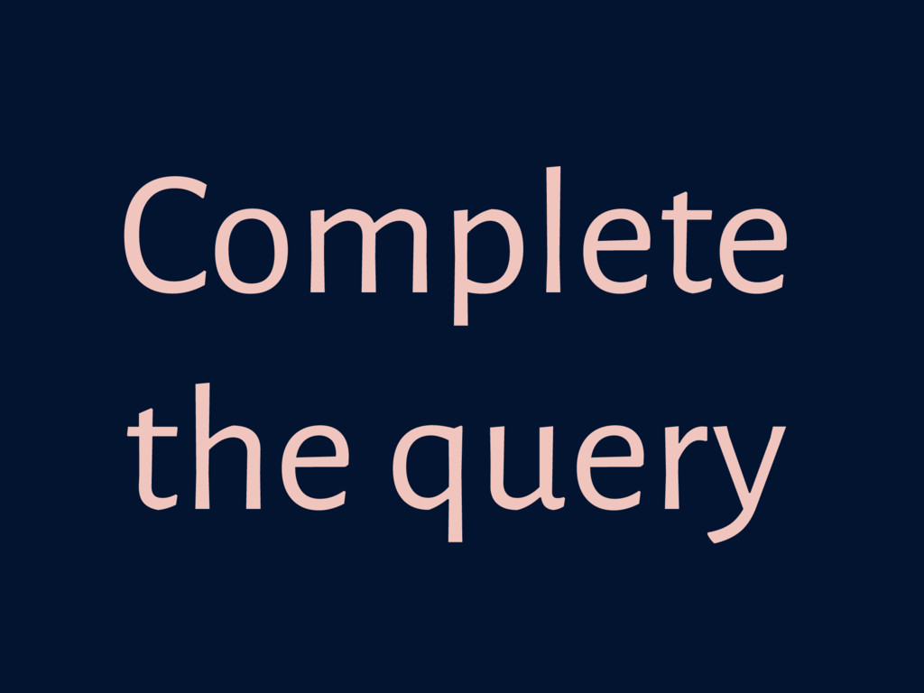 Complete the query