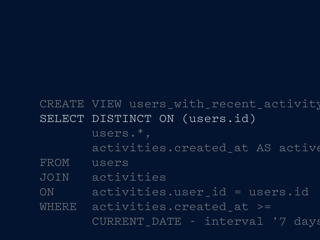 CREATE VIEW users_with_recent_activity SELECT D...