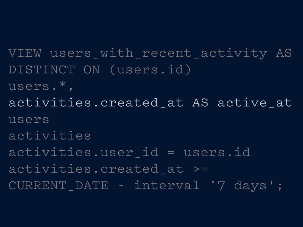 VIEW users_with_recent_activity AS DISTINCT ON ...