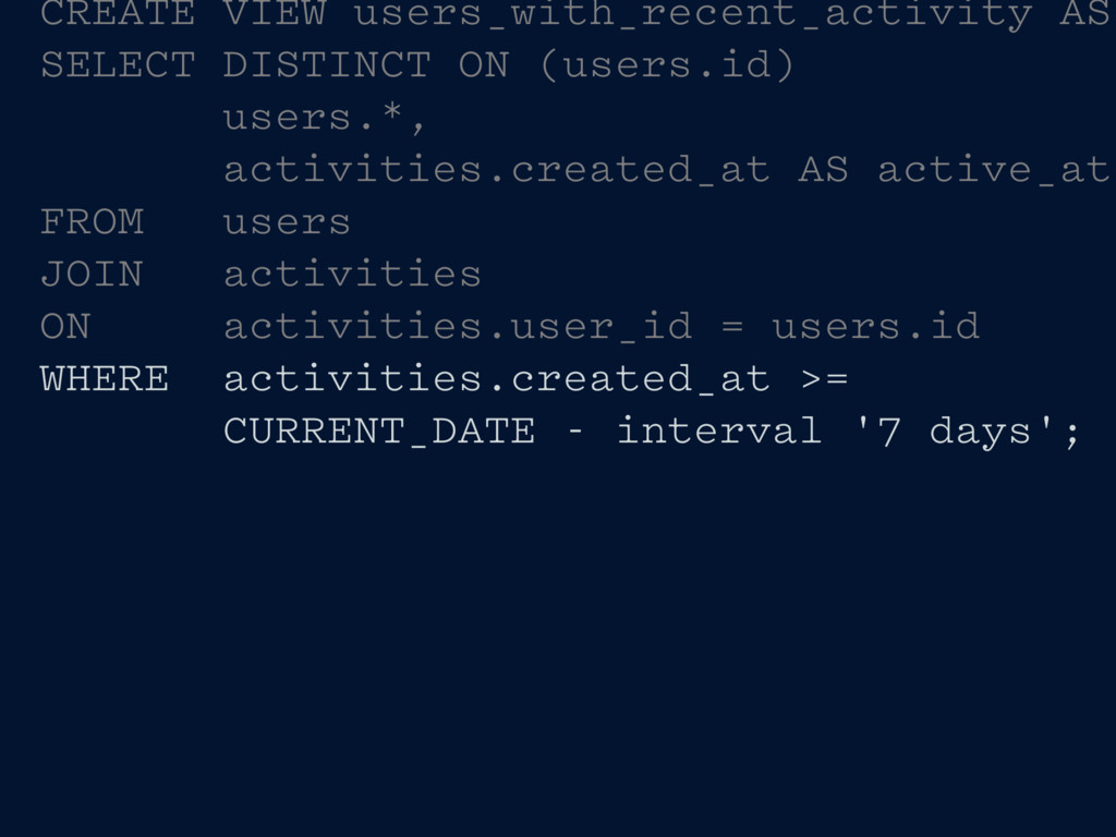 CREATE VIEW users_with_recent_activity AS SELEC...