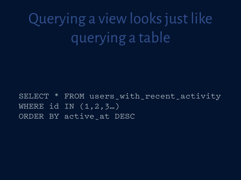 Querying a view looks just like querying a tabl...