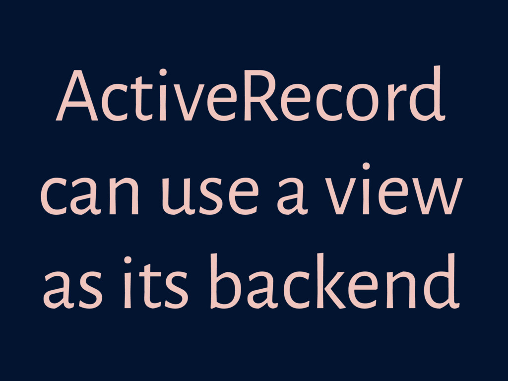 ActiveRecord can use a view as its backend