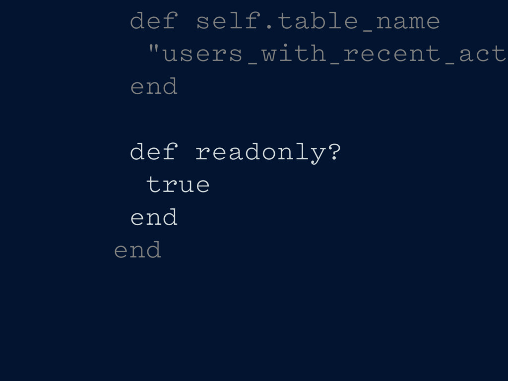 "def self.table_name ""users_with_recent_acti end..."