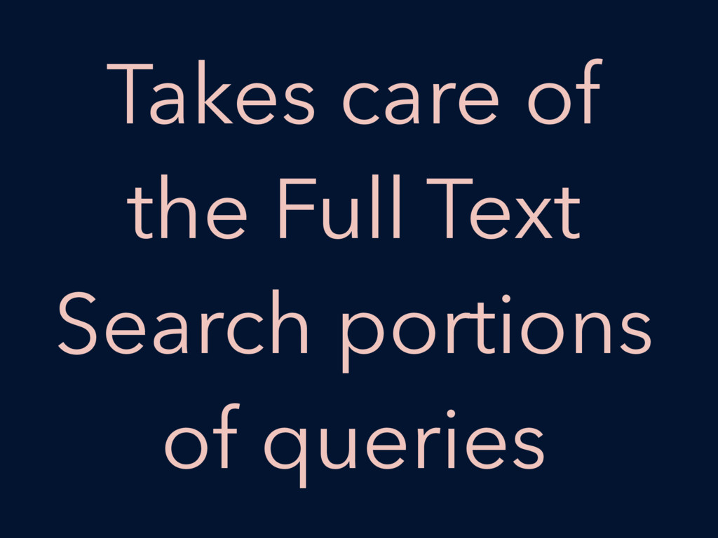 Takes care of the Full Text Search portions of ...