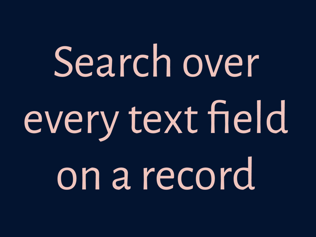 Search over every text field on a record