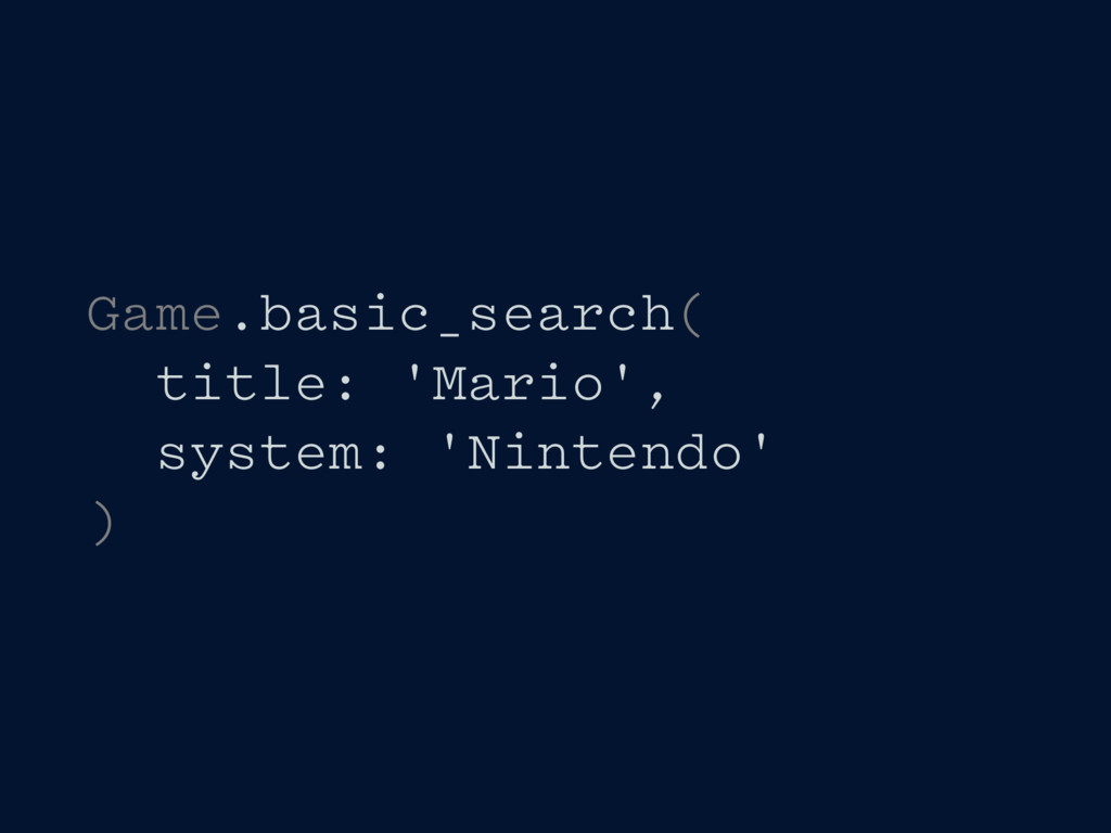 Game.basic_search( title: 'Mario', system: 'Nin...