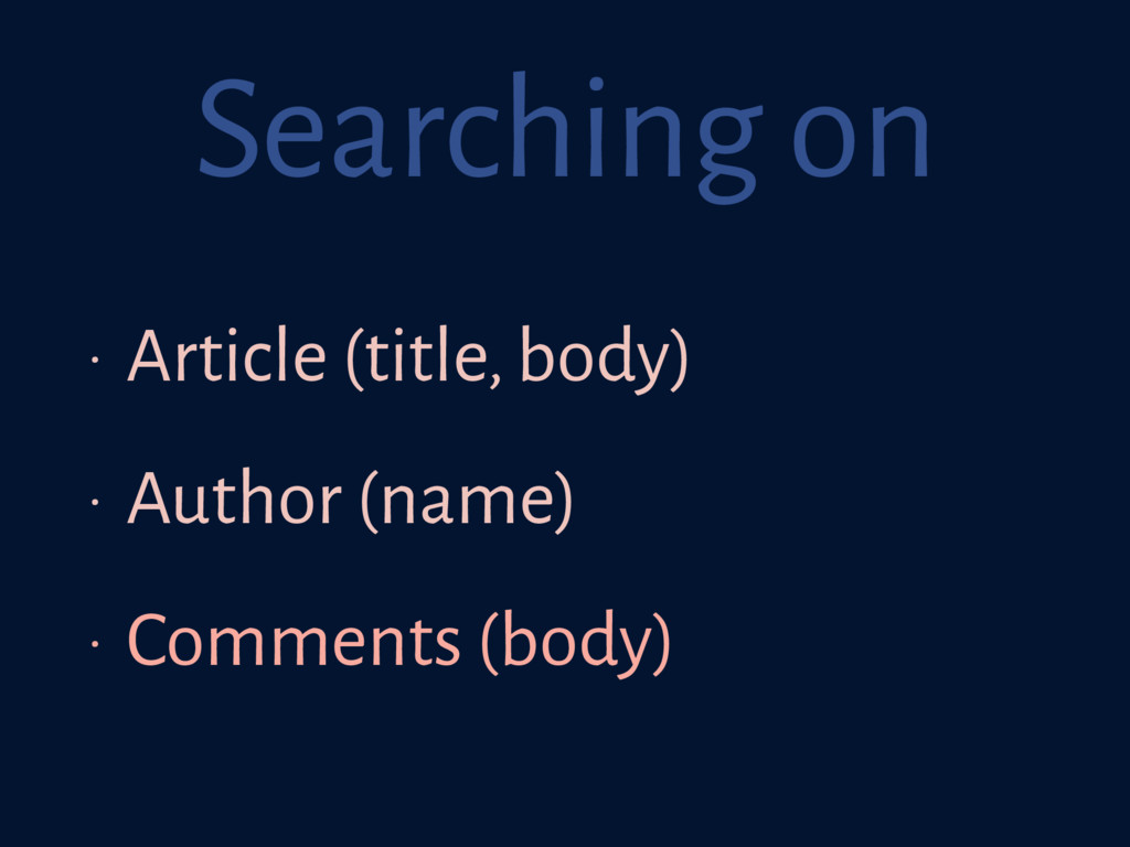 Searching on • Article (title, body) • Author (...
