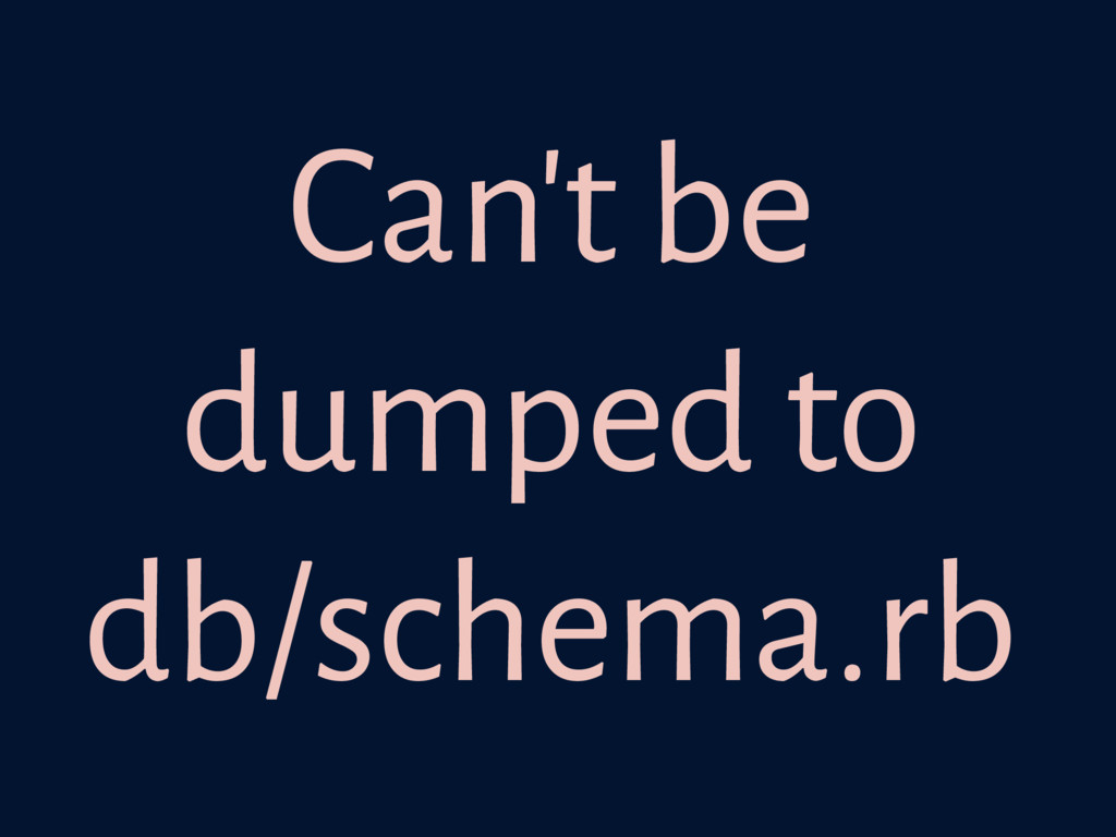 Can't be dumped to db/schema.rb