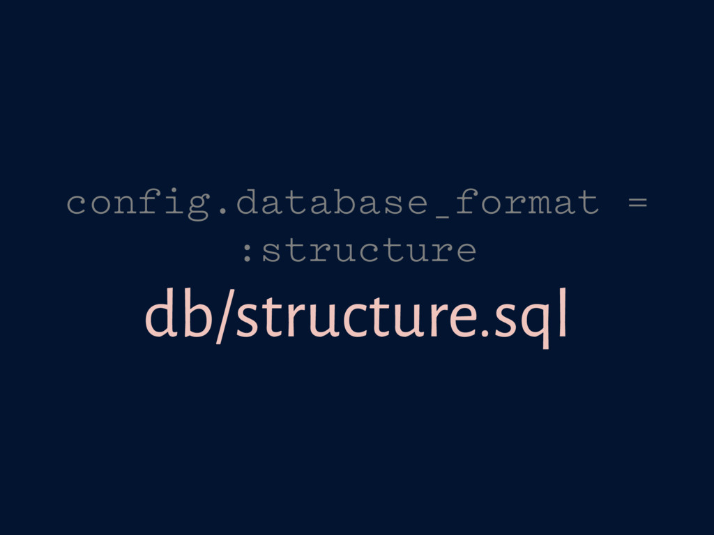 config.database_format = :structure db/structur...