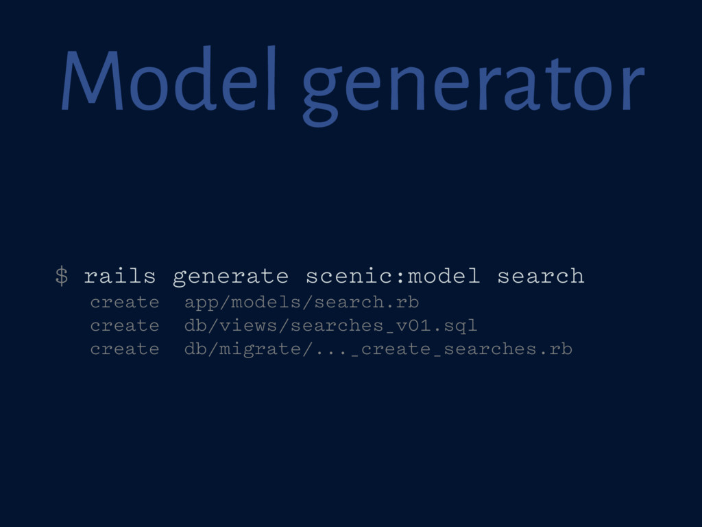 Model generator $ rails generate scenic:model s...