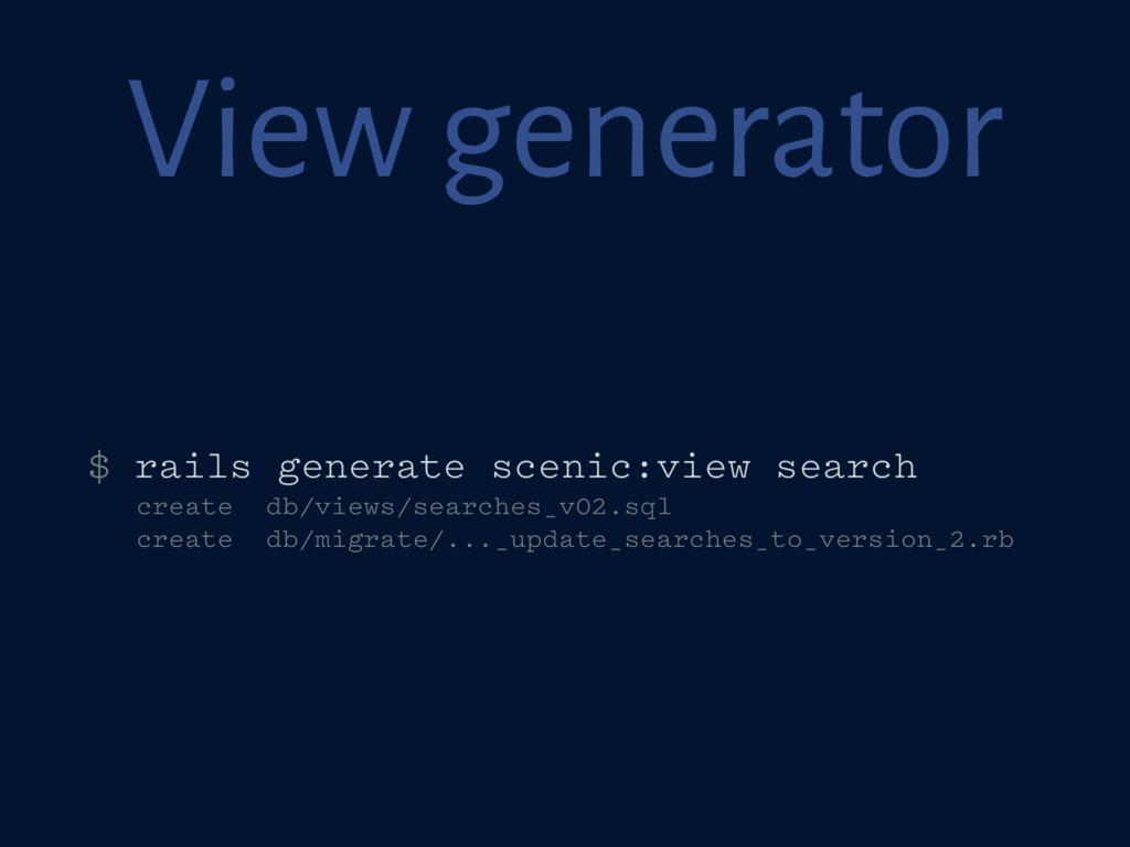 View generator $ rails generate scenic:view sea...