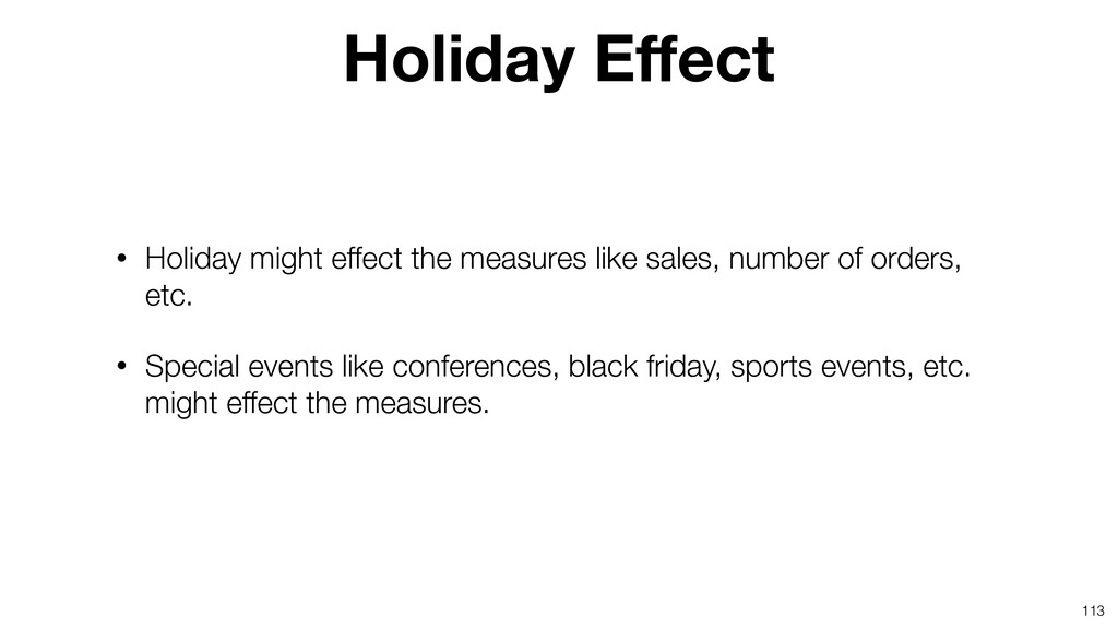 113 • Holiday might effect the measures like sa...
