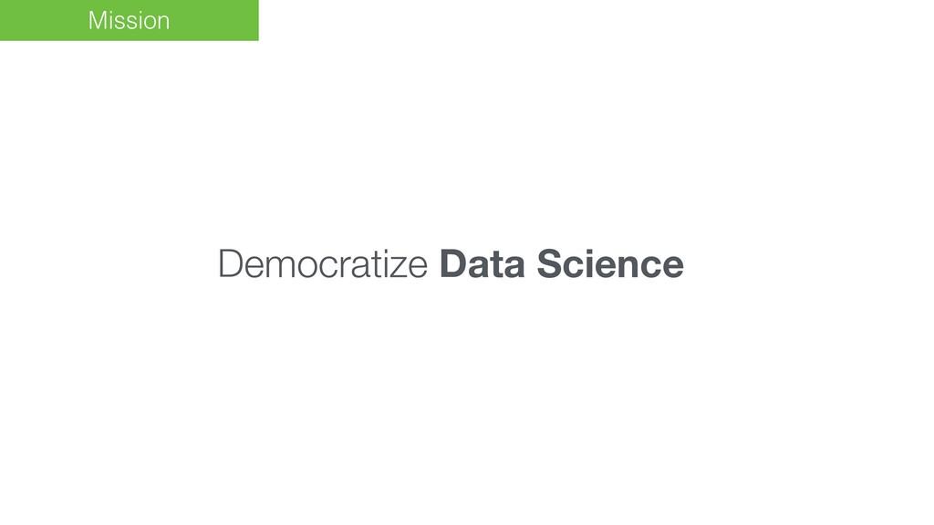Mission Democratize Data Science