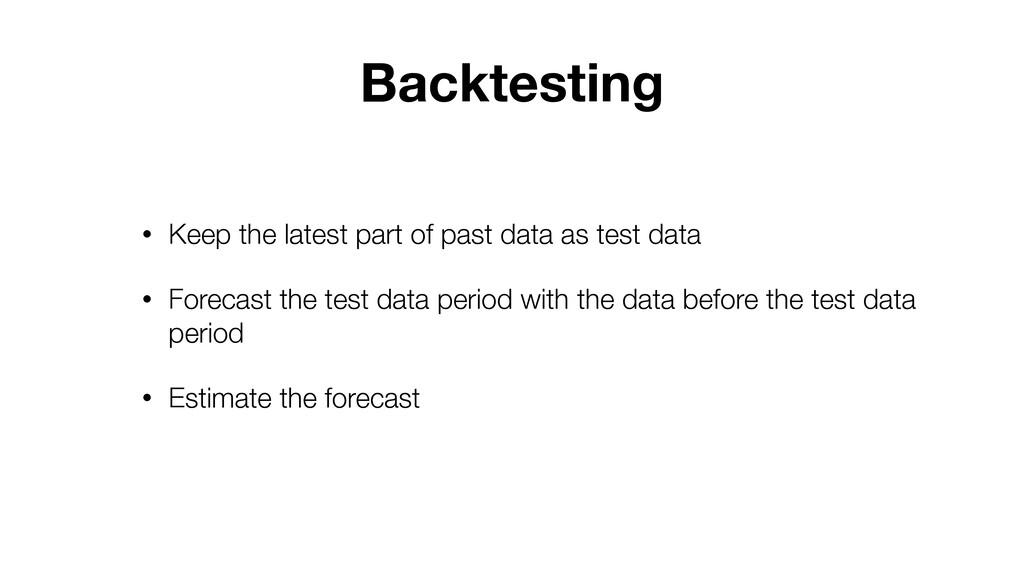 • Keep the latest part of past data as test dat...