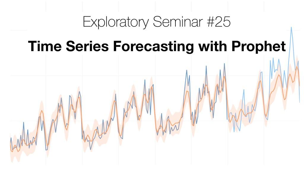 Exploratory Seminar #25 Time Series Forecasting...