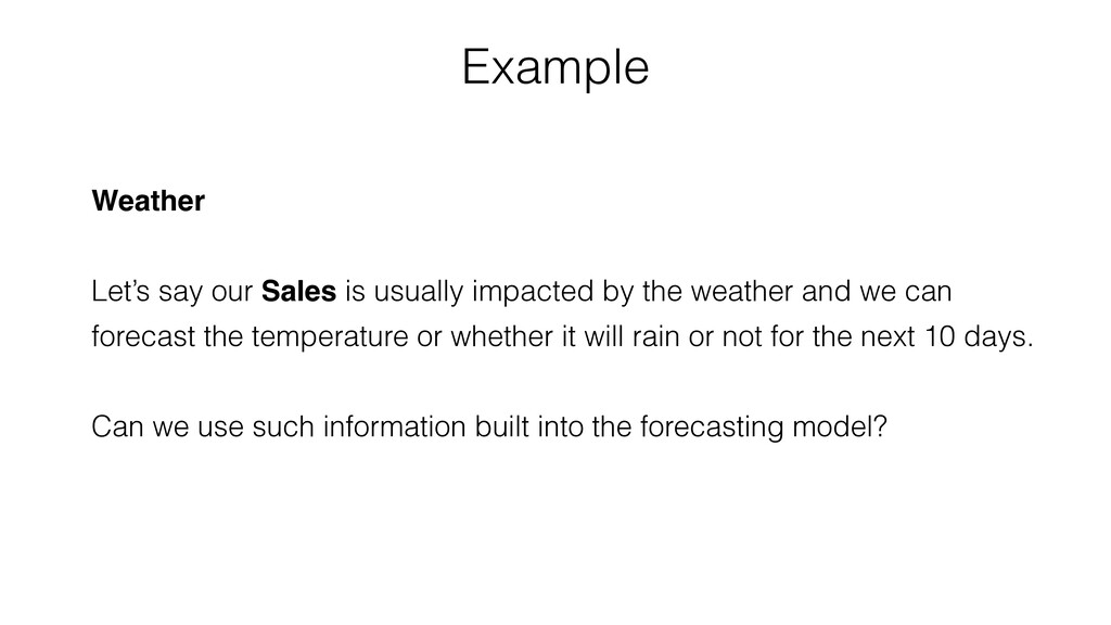 Weather Let's say our Sales is usually impacted...