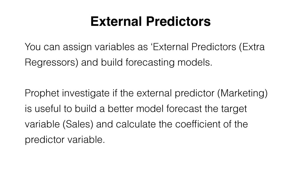 You can assign variables as 'External Predictor...