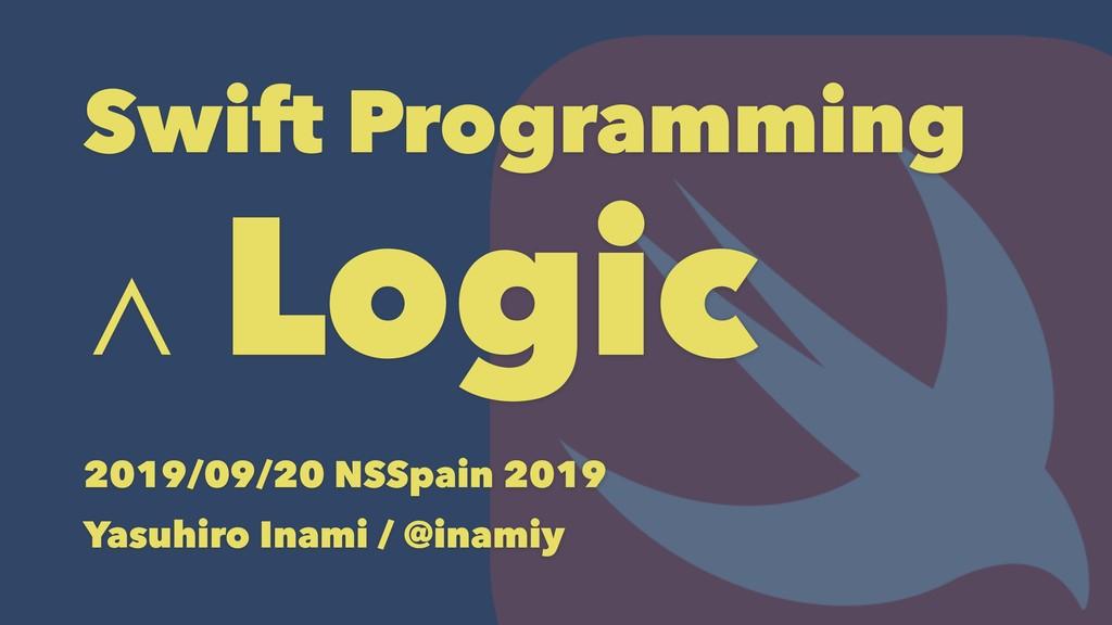 Swift Programming ∧ Logic 2019/09/20 NSSpain 20...