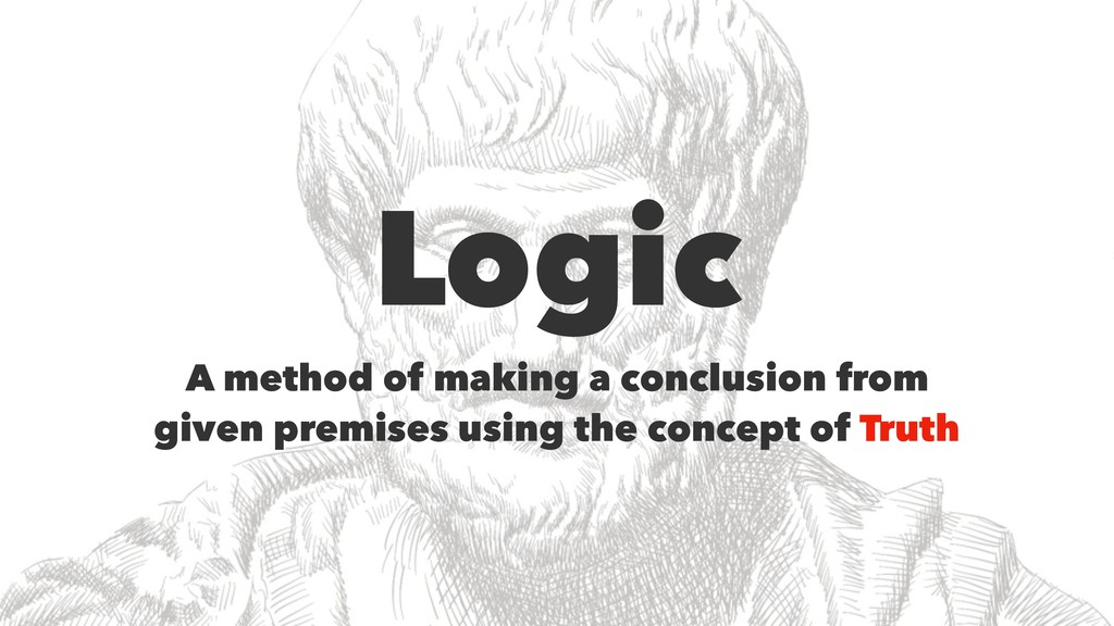 Logic A method of making a conclusion from give...