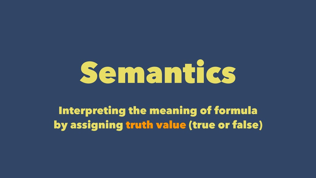 Semantics Interpreting the meaning of formula b...
