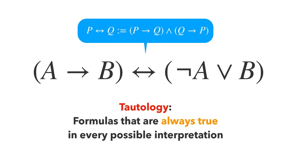 (A → B) ↔ (¬A ∨ B) Tautology: Formulas that are...