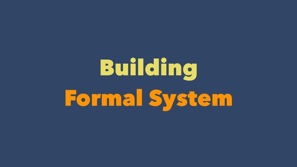 Building Formal System